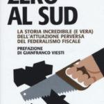 """""""ZERO AL SUD"""", IL FEDERALISMO FISCALE CHE HA PENALIZZATO IL SUD"""